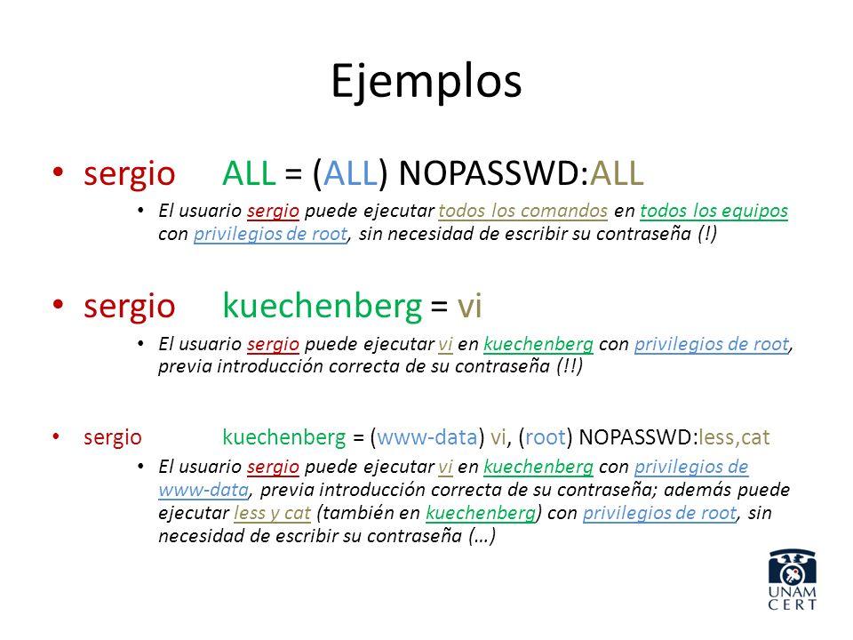 Ejemplos sergio ALL = (ALL) NOPASSWD:ALL sergio kuechenberg = vi