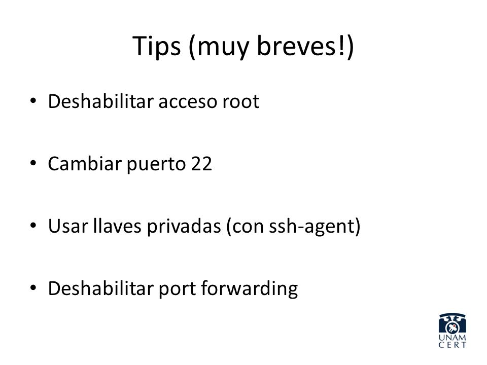 Tips (muy breves!) Deshabilitar acceso root Cambiar puerto 22
