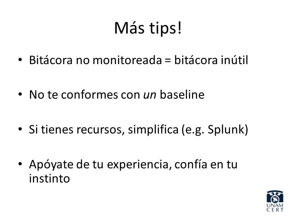 Más tips! Bitácora no monitoreada = bitácora inútil