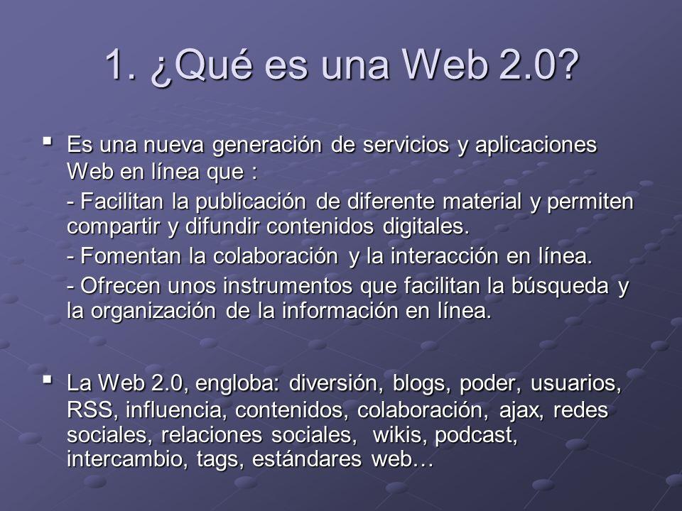 1. ¿Qué es una Web 2.0 ▪ Es una nueva generación de servicios y aplicaciones Web en línea que :