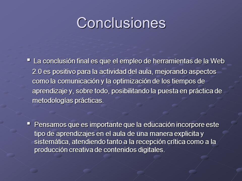 Conclusiones ▪ La conclusión final es que el empleo de herramientas de la Web. 2.0 es positivo para la actividad del aula, mejorando aspectos.