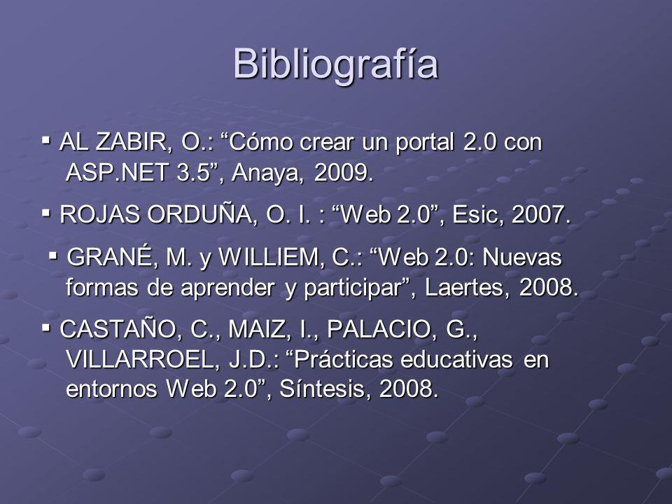 Bibliografía ▪ AL ZABIR, O.: Cómo crear un portal 2.0 con ASP.NET 3.5 , Anaya, 2009. ▪ ROJAS ORDUÑA, O. I. : Web 2.0 , Esic, 2007.