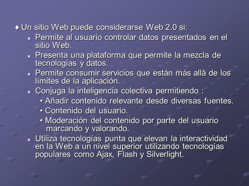 ♦ Un sitio Web puede considerarse Web 2.0 si: