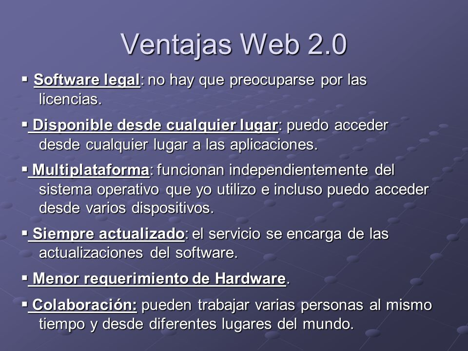 Ventajas Web 2.0 ▪ Software legal: no hay que preocuparse por las licencias.
