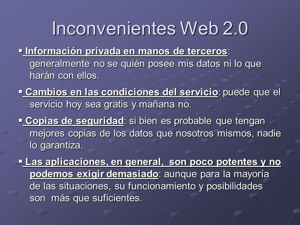 Inconvenientes Web 2.0 ▪ Información privada en manos de terceros: generalmente no se quién posee mis datos ni lo que harán con ellos.