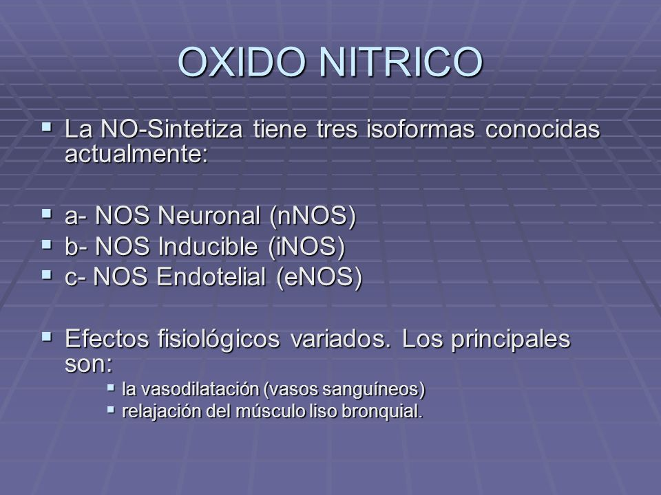 OXIDO NITRICO La NO-Sintetiza tiene tres isoformas conocidas actualmente: a- NOS Neuronal (nNOS) b- NOS Inducible (iNOS)