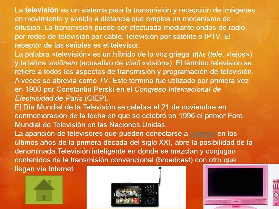La televisión es un sistema para la transmisión y recepción de imágenes en movimiento y sonido a distancia que emplea un mecanismo de difusión. La transmisión puede ser efectuada mediante ondas de radio, por redes de televisión por cable, Televisión por satélite o IPTV. El receptor de las señales es el televisor.