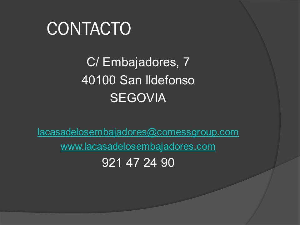 CONTACTO C/ Embajadores, 7 40100 San Ildefonso SEGOVIA 921 47 24 90