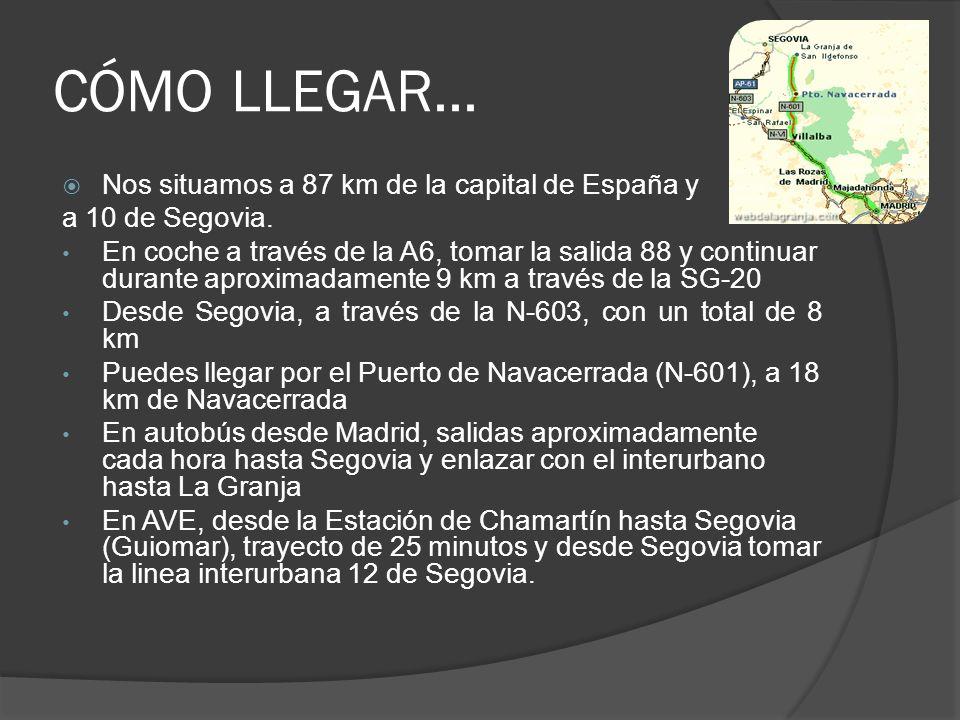 CÓMO LLEGAR... Nos situamos a 87 km de la capital de España y