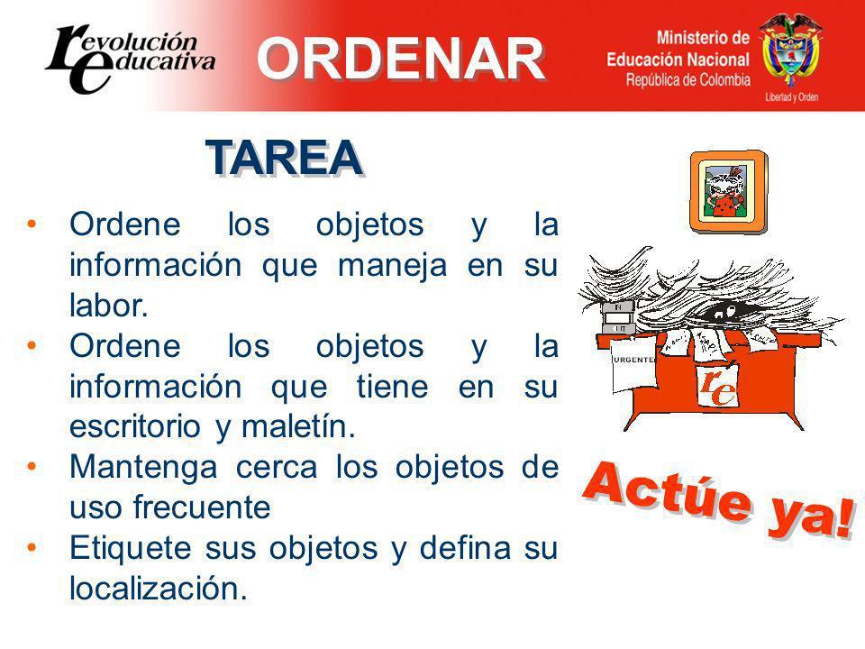ORDENAR TAREA. Ordene los objetos y la información que maneja en su labor.