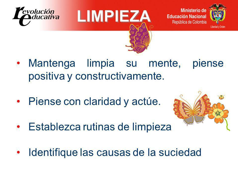 LIMPIEZA Mantenga limpia su mente, piense positiva y constructivamente. Piense con claridad y actúe.