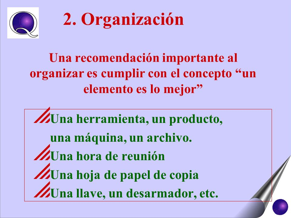 2. Organización Una recomendación importante al organizar es cumplir con el concepto un elemento es lo mejor