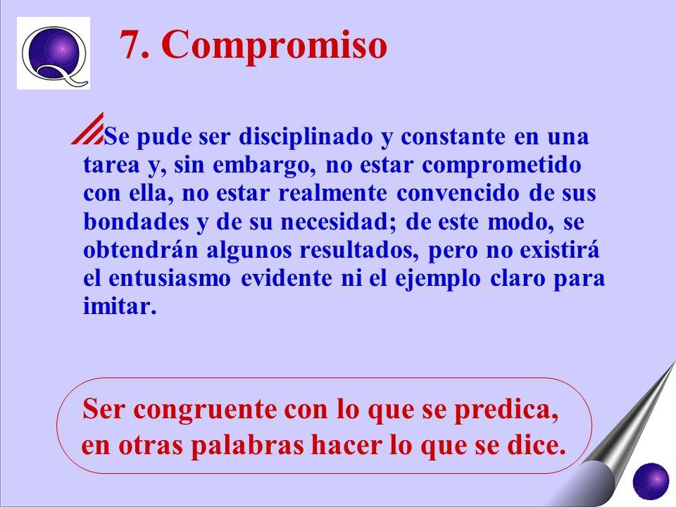 7. Compromiso Ser congruente con lo que se predica,