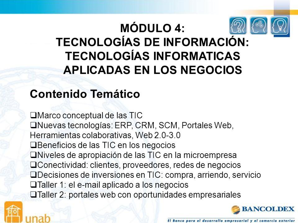 MÓDULO 4: TECNOLOGÍAS DE INFORMACIÓN: TECNOLOGÍAS INFORMATICAS APLICADAS EN LOS NEGOCIOS. Contenido Temático.