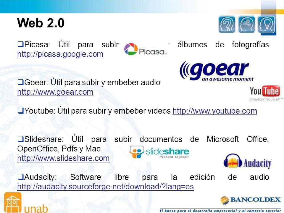 Web 2.0 Picasa: Útil para subir y embeber álbumes de fotografías http://picasa.google.com. Goear: Útil para subir y embeber audio.