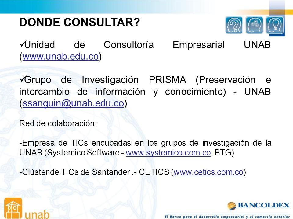DONDE CONSULTAR Unidad de Consultoría Empresarial UNAB (www.unab.edu.co)