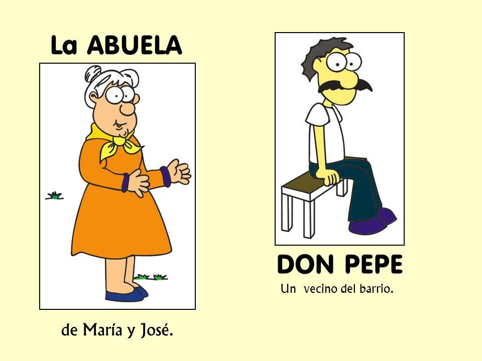 La ABUELA DON PEPE Un vecino del barrio. de María y José.