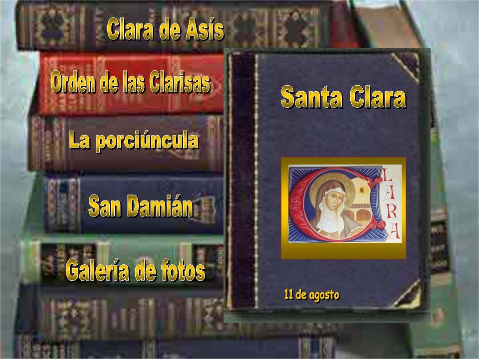Santa Clara Clara de Asís Orden de las Clarisas La porciúncula