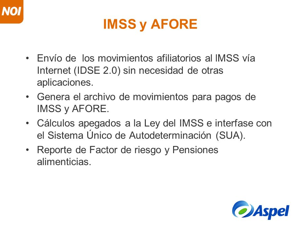 IMSS y AFORE Envío de los movimientos afiliatorios al lMSS vía Internet (IDSE 2.0) sin necesidad de otras aplicaciones.