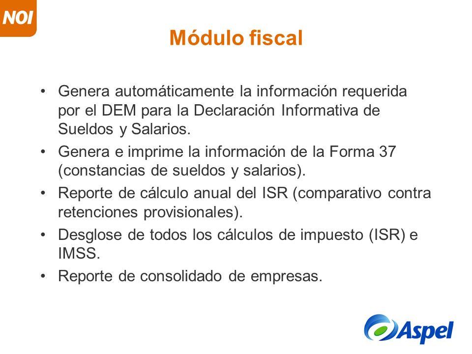 Módulo fiscal Genera automáticamente la información requerida por el DEM para la Declaración Informativa de Sueldos y Salarios.