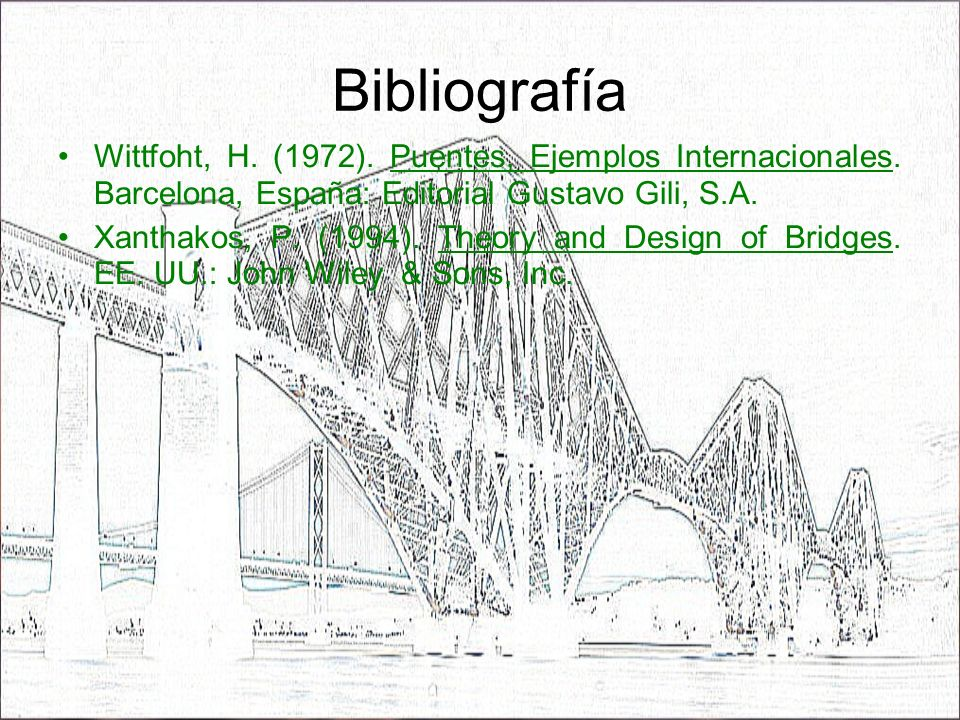 Bibliografía Wittfoht, H. (1972). Puentes, Ejemplos Internacionales. Barcelona, España: Editorial Gustavo Gili, S.A.