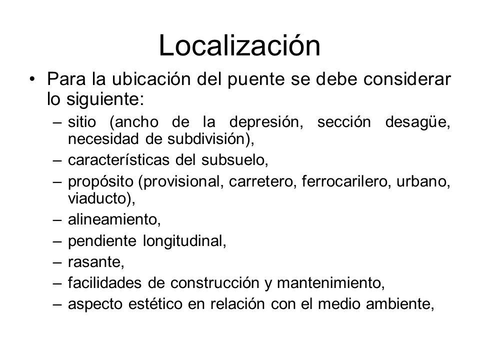 Localización Para la ubicación del puente se debe considerar lo siguiente: sitio (ancho de la depresión, sección desagüe, necesidad de subdivisión),