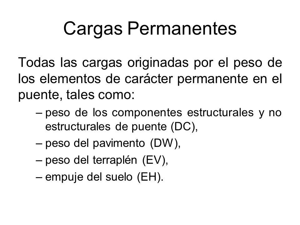 Cargas Permanentes Todas las cargas originadas por el peso de los elementos de carácter permanente en el puente, tales como:
