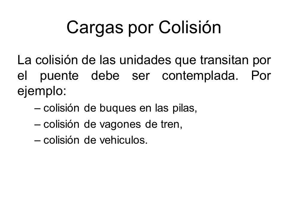Cargas por Colisión La colisión de las unidades que transitan por el puente debe ser contemplada. Por ejemplo: