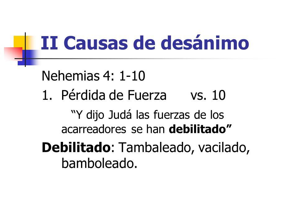 II Causas de desánimo Nehemias 4: 1-10 1. Pérdida de Fuerza vs. 10