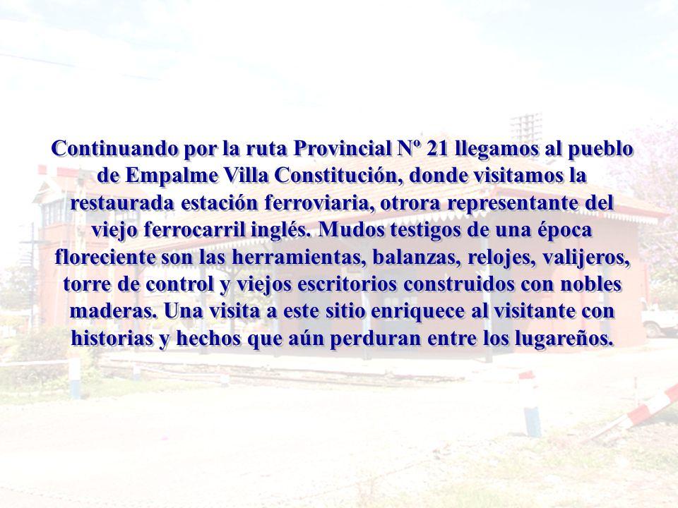 Continuando por la ruta Provincial Nº 21 llegamos al pueblo de Empalme Villa Constitución, donde visitamos la restaurada estación ferroviaria, otrora representante del viejo ferrocarril inglés.