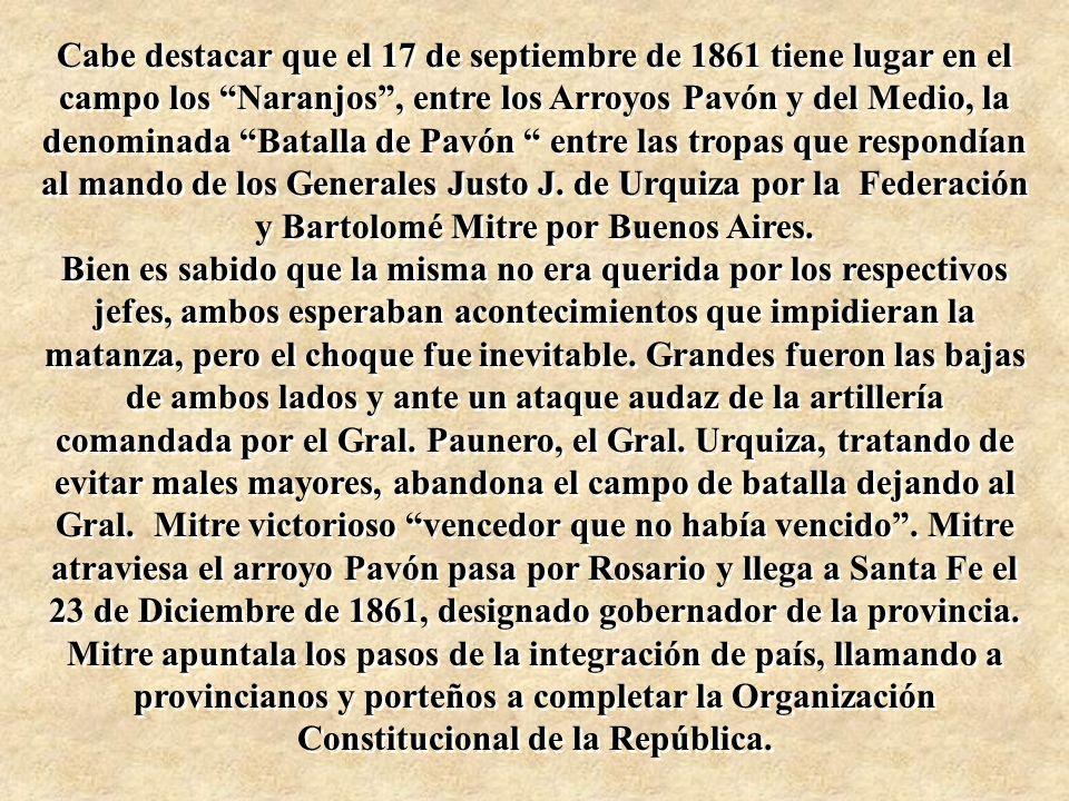Cabe destacar que el 17 de septiembre de 1861 tiene lugar en el campo los Naranjos , entre los Arroyos Pavón y del Medio, la denominada Batalla de Pavón entre las tropas que respondían al mando de los Generales Justo J. de Urquiza por la Federación y Bartolomé Mitre por Buenos Aires.
