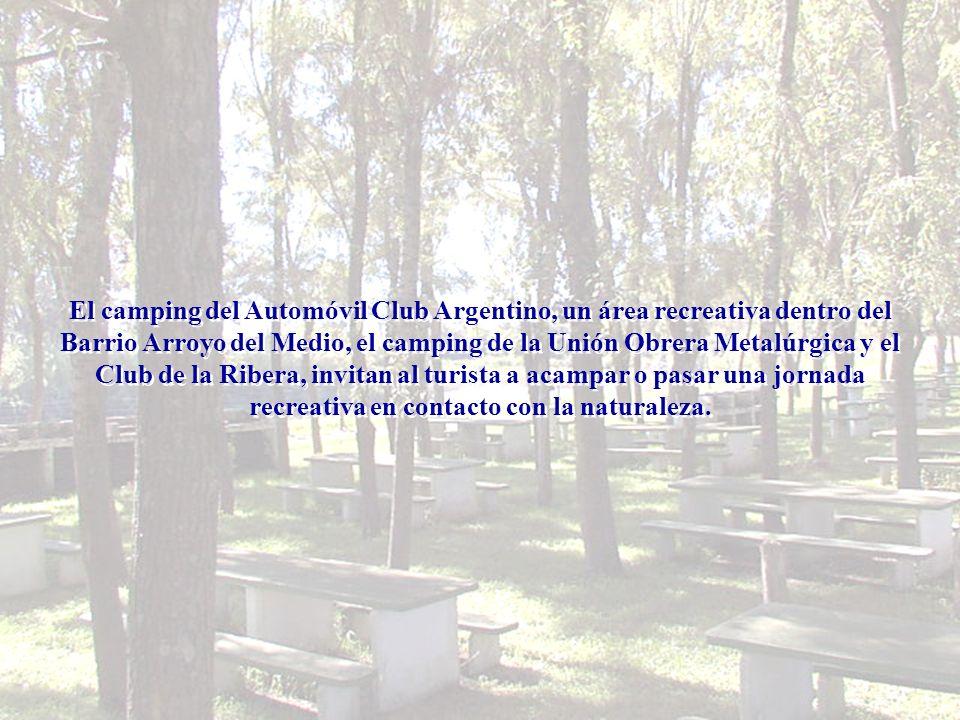 El camping del Automóvil Club Argentino, un área recreativa dentro del Barrio Arroyo del Medio, el camping de la Unión Obrera Metalúrgica y el Club de la Ribera, invitan al turista a acampar o pasar una jornada recreativa en contacto con la naturaleza.