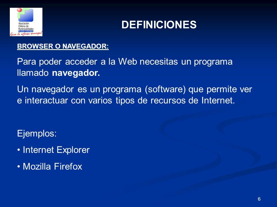 DEFINICIONES BROWSER O NAVEGADOR: Para poder acceder a la Web necesitas un programa llamado navegador.