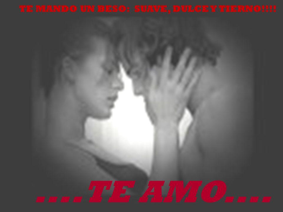 TE MANDO UN BESO: SUAVE, DULCE Y TIERNO!!!!