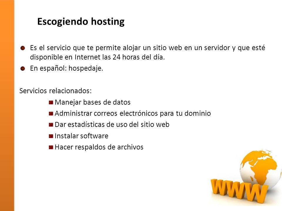 Escogiendo hosting Es el servicio que te permite alojar un sitio web en un servidor y que esté disponible en Internet las 24 horas del día.