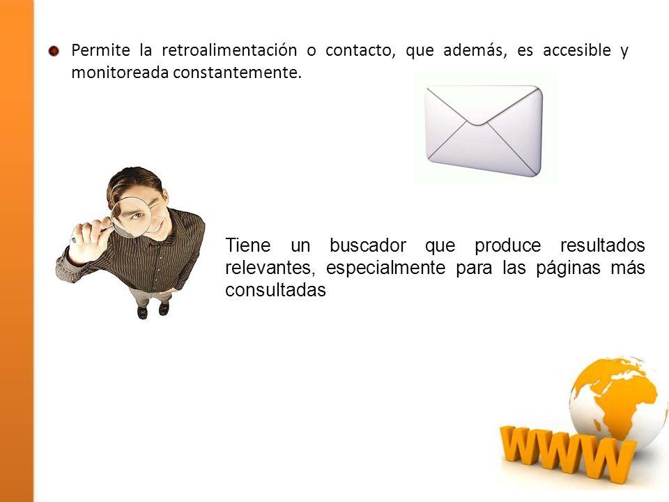 Permite la retroalimentación o contacto, que además, es accesible y monitoreada constantemente.