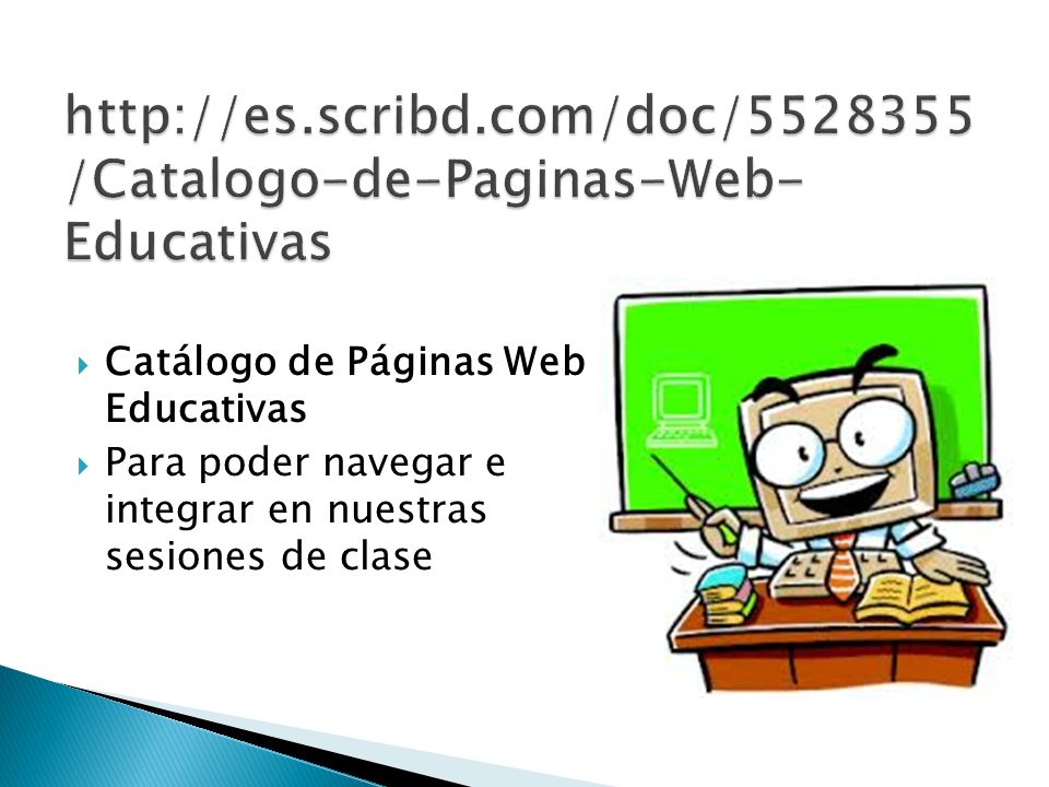 http://es.scribd.com/doc/5528355/Catalogo-de-Paginas-Web-Educativas Catálogo de Páginas Web Educativas.
