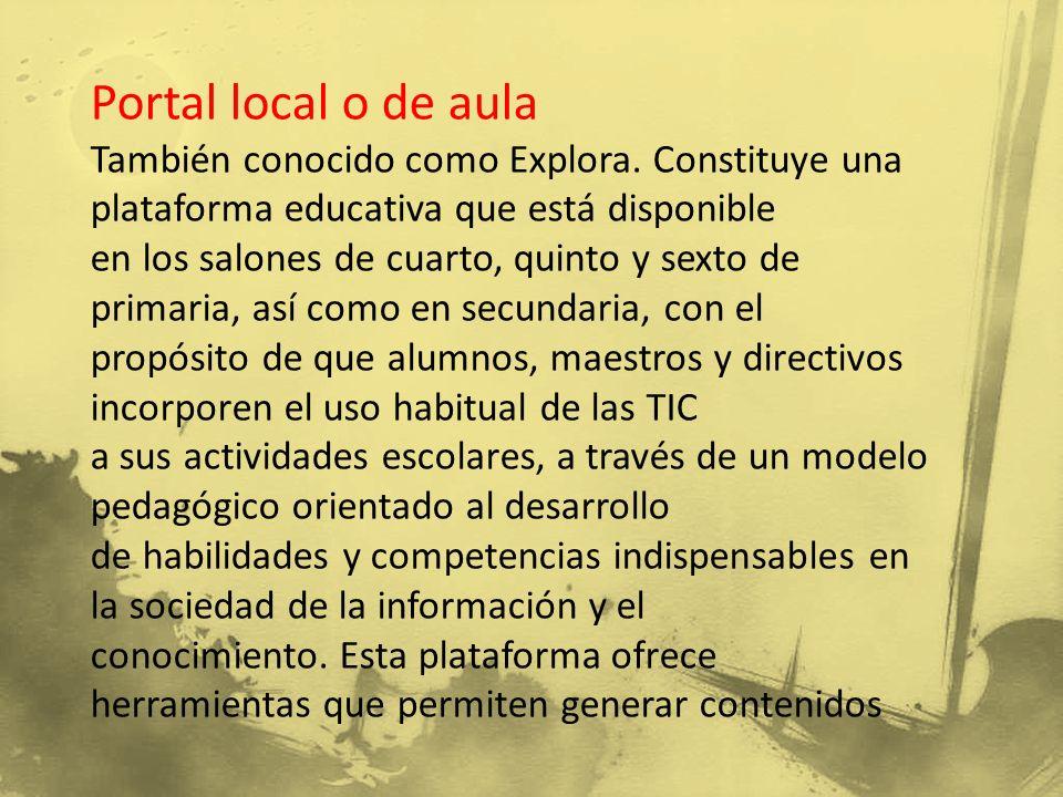 Portal local o de aula También conocido como Explora. Constituye una plataforma educativa que está disponible.