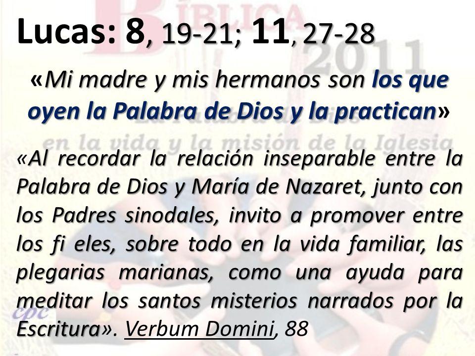 Lucas: 8, 19-21; 11, 27-28 «Mi madre y mis hermanos son los que oyen la Palabra de Dios y la practican»