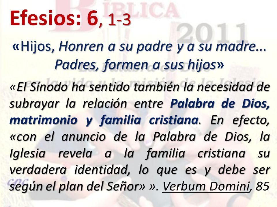 «Hijos, Honren a su padre y a su madre... Padres, formen a sus hijos»
