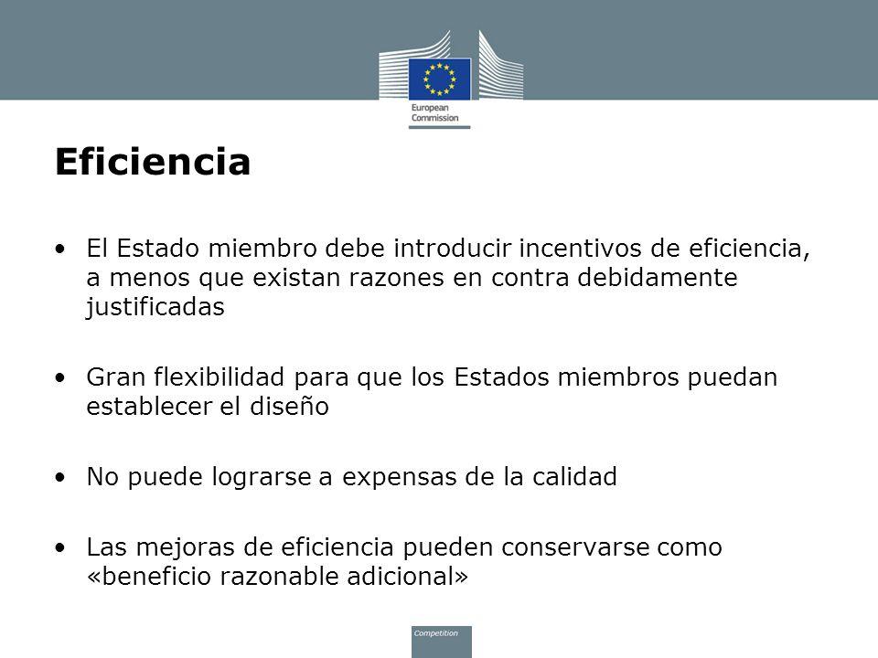 Eficiencia El Estado miembro debe introducir incentivos de eficiencia, a menos que existan razones en contra debidamente justificadas.