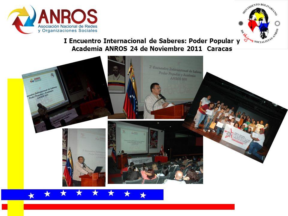 I Encuentro Internacional de Saberes: Poder Popular y Academia ANROS 24 de Noviembre 2011 Caracas
