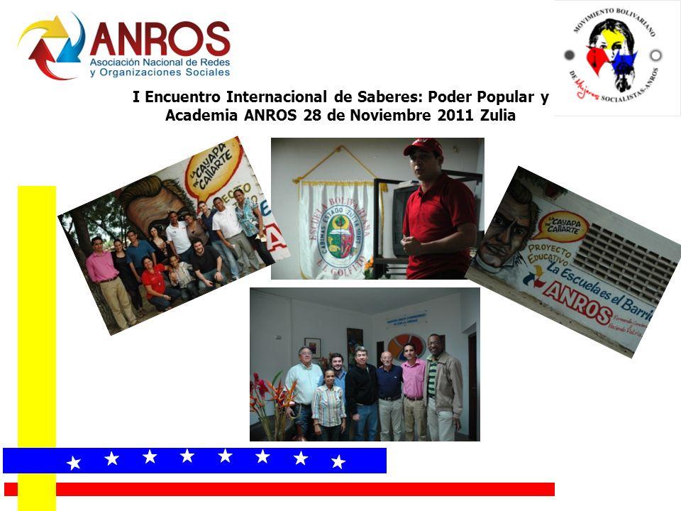 I Encuentro Internacional de Saberes: Poder Popular y Academia ANROS 28 de Noviembre 2011 Zulia