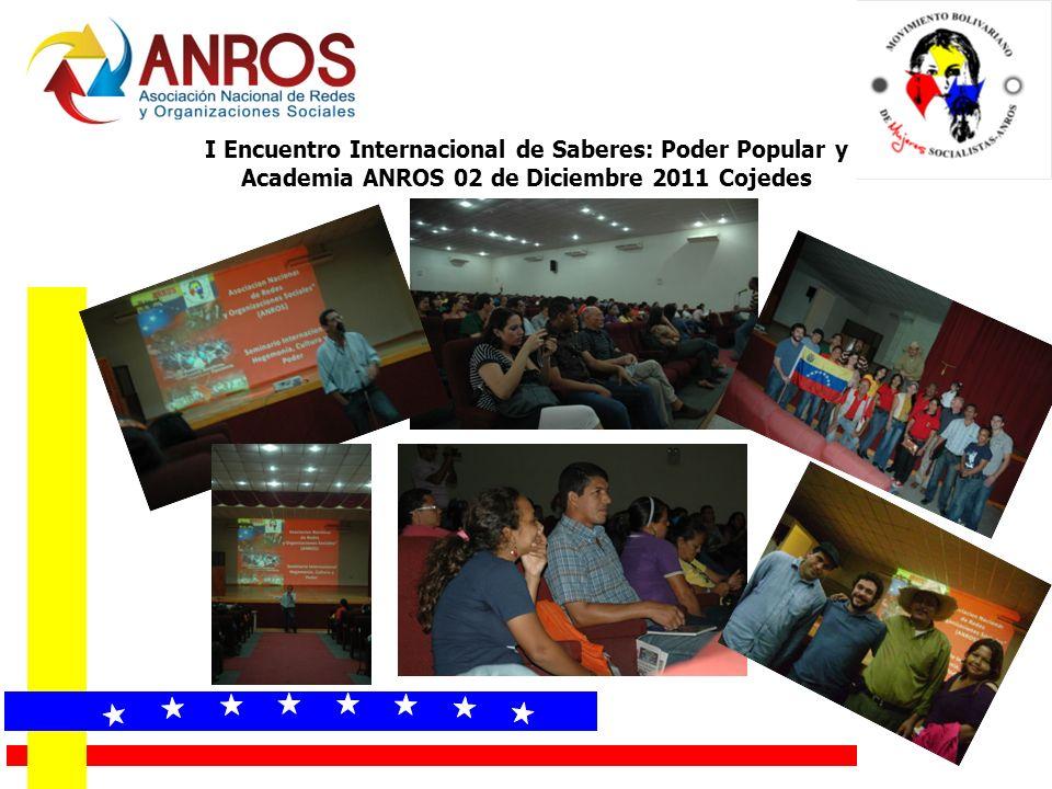 I Encuentro Internacional de Saberes: Poder Popular y Academia ANROS 02 de Diciembre 2011 Cojedes