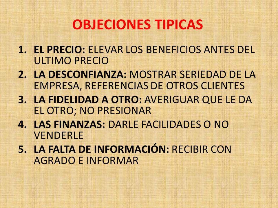 OBJECIONES TIPICAS EL PRECIO: ELEVAR LOS BENEFICIOS ANTES DEL ULTIMO PRECIO.