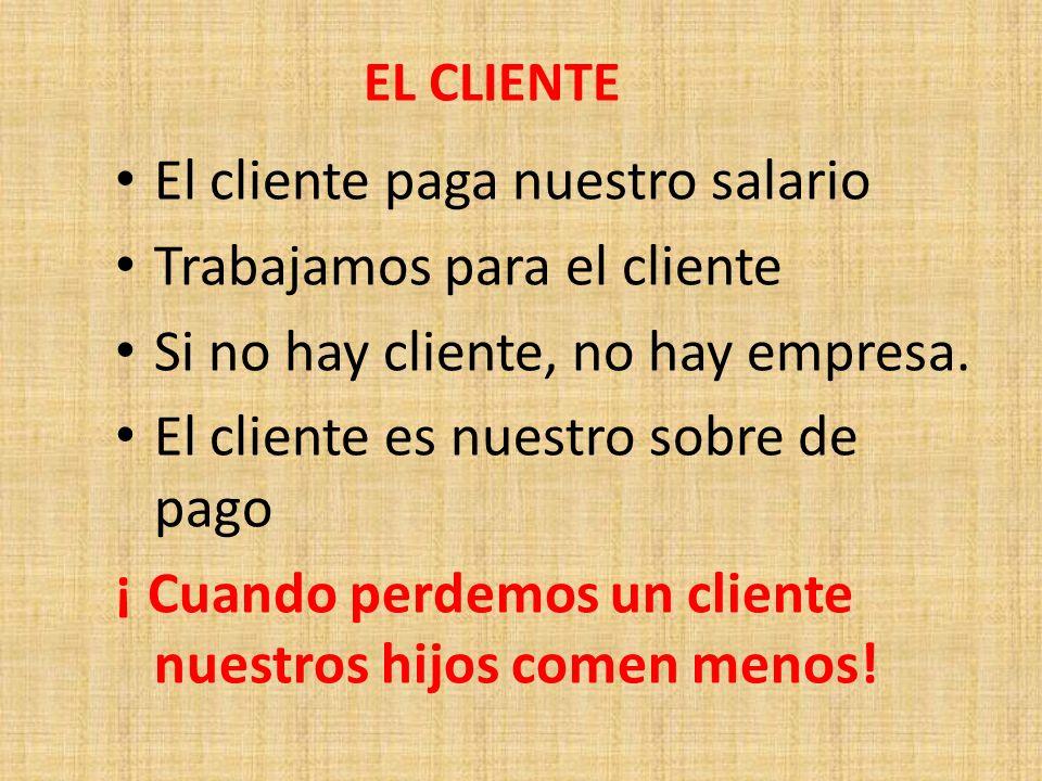 El cliente paga nuestro salario Trabajamos para el cliente