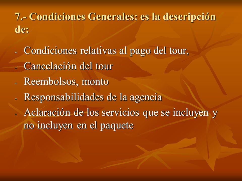 7.- Condiciones Generales: es la descripción de: