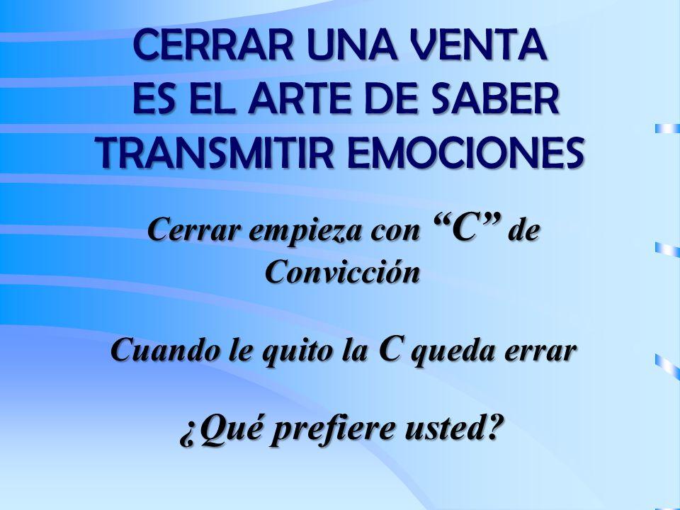 CERRAR UNA VENTA ES EL ARTE DE SABER TRANSMITIR EMOCIONES