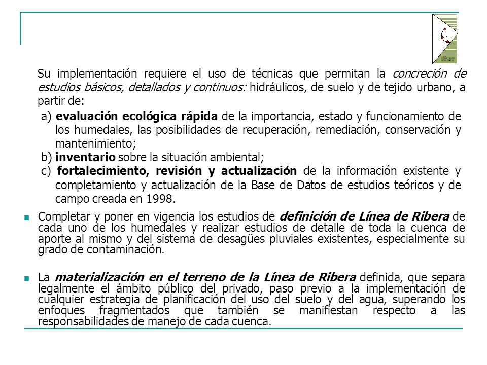 Su implementación requiere el uso de técnicas que permitan la concreción de estudios básicos, detallados y continuos: hidráulicos, de suelo y de tejido urbano, a partir de: