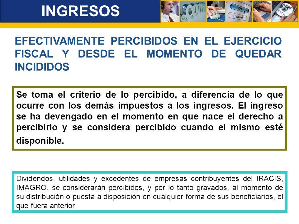 INGRESOS EFECTIVAMENTE PERCIBIDOS EN EL EJERCICIO FISCAL Y DESDE EL MOMENTO DE QUEDAR INCIDIDOS.